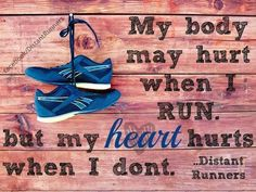 """My body may hurt when I run, but my heart runs when I don't."" #Fitness #Inspiration #Quote Especially when I see others running!"