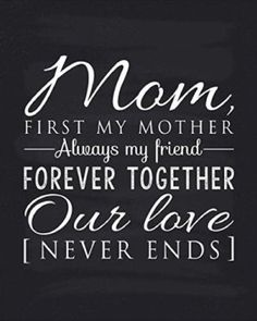 """Best Holiday Gifts for Mom in 2018 Mom poem chalkboard style decor. Read """"Mom, first my mother, always my girlfriend, forever together, our love never ends"""". Meaningful Mother Quotes Gifts (Christmas Gifts for Mother of Daughter) I Love Mom, Mothers Love, Happy Mothers Day, Mother Daughter Quotes, Mothers Day Quotes, Unique Gifts For Mom, Mom Gifts, Christmas Mom, Diy Christmas Gifts For Mom From Daughter"""