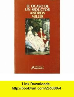 El Ocaso de un seductor/ The Light of a Seducer (Narrativa) (Spanish Edition) (9788478886531) Andrew Miller , ISBN-10: 8478886532  , ISBN-13: 978-8478886531 ,  , tutorials , pdf , ebook , torrent , downloads , rapidshare , filesonic , hotfile , megaupload , fileserve
