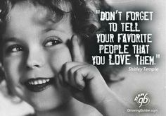 Don't forget to tell your favorite people that you love them! Shirley Temple