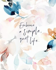 Wisdom Quotes : Embrace a Simple Quiet Life Soul Messages Print by Life Motivational Quotes For Women, Positive Quotes, Inspirational Quotes, Choose Joy, Vie Simple, The Simple Life, Simple Things, Watercolor Quote, Watercolor Projects