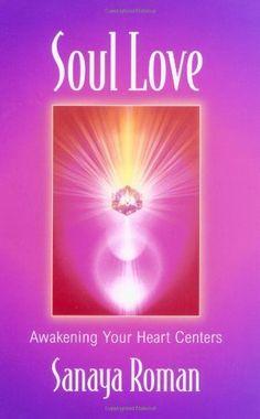 Soul Love: Awakening Your Heart Centers (Sanaya Roman) by Sanaya Roman, http://www.amazon.com/dp/0915811774/ref=cm_sw_r_pi_dp_sk19qb0S4FHEV