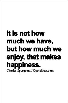 Quotes about Happiness : It is not how much we have but how much we enjoy that makes #happiness. www.quot