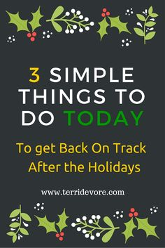 Three SIMPLE Things You Can Do RIGHT NOW To Get Back on Track  www.terridevore.com