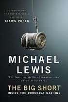 The Big Short - Michael Lewis Absolutely critical book to understand the reasons for the economic crisis and why you should be outraged-- but because Lewis is such a good writer, subprime mortgages have never been sexier!