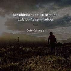 Bez ohledu na to, co se stane, vždy buďte sami sebou. Quotes For Him, Me Quotes, Motivational Quotes, Funny Quotes, Inspirational Quotes, Birthday Quotes For Daughter, Daughter Quotes, Dale Carnegie, Cesar Millan