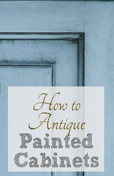 Here are great tips for antiquing painted cabinets.