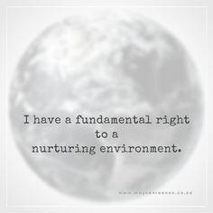 I have a fundamental right to a nurturing environment.  www.mayvanreenen.co.za