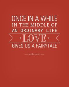 Love gives us a fairytale... This was the quote on me and brans wedding announcement and now I'm thinking of painting it in the bedroom.. Hmmm.