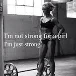 I hate when Im told Im strong for a GIRL