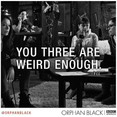 "Orphan Black on BBC America... Fee ""You Three Are Weird Enough."""
