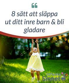 8 sätt att släppa ut ditt inre barn & bli gladare.  Det är #viktigt att #räcka ut en hand åt ditt inre barn. Vissa #studier visar att man blir #gladare av att hänge sig åt #aktiviteter som tillhör #barndomen.
