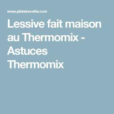 Lessive fait maison au Thermomix - Astuces Thermomix
