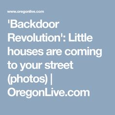 'Backdoor Revolution': Little houses are coming to your street (photos) | OregonLive.com
