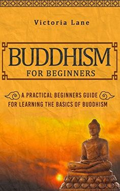 Buddhism: for Beginners! A Practical Beginners Guide for Learning the Basics of Buddhism (Simplicity - Zen - Meditation - Calm - Buddhist Philosophy - Happiness - Yoga - Buddha), http://www.amazon.com/dp/B00LRYNHTY/ref=cm_sw_r_pi_awdl_aSl8ub1V7BBYC