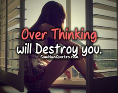 Over-thinking will destroy you. , , girl sad relationship advice over thinking quotes  , Quotes on Pictures, Sumnan Quotes