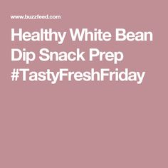 Healthy White Bean Dip Snack Prep #TastyFreshFriday
