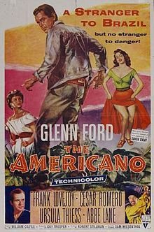 """The Americano is a 1955 American Western movie, starring Glenn Ford and directed by William Castle. CAST: Glenn Ford as Sam Dent  Frank Lovejoy as Bento Hermany  Cesar Romero as Manuel Silvera / """"El Gato"""" / Etc.  Ursula Thiess as Marianna  Abbe Lane as Teresa"""