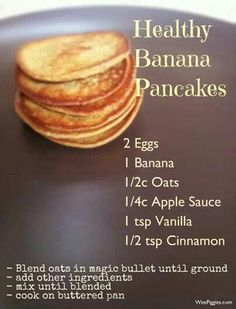 Healthy Banana Pancakes- I added about 3 T. whole wheat flour and a t. baking powder with dark chocolate chips