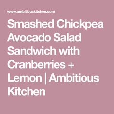 Smashed Chickpea Avocado Salad Sandwich with Cranberries + Lemon | Ambitious Kitchen