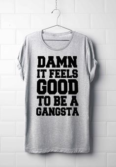 Damn it feels good to be a gangsta, Unisex T-Shirt, Women's T-Shirt's, Men's T-Shirt's, Hip-Hop Style, Best T-Shirt, Music T-Shirt's by 13SameOnly on Etsy
