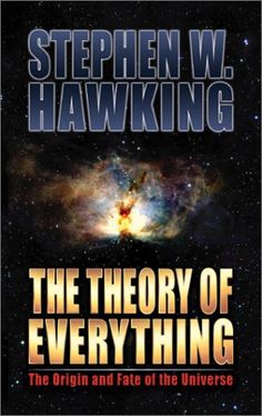 Stephen Hawking books. The Theory of Everything The Origin and Fate of the Universe