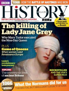In this Issue:    The killing of Lady Jane Grey - Why Mary Tudor executed the Nine-Day Queen.    What the Normans did for us: the brutal but brilliant legacy of 1066    How the battle of Hastings was won...    Rockefeller amd the USA's super-rich    Churchill, the Cold war and the Bomb    Lenin's revolutionary train journey    EXPLORE: The mysterious lives of ancient Britons    PLUS Game of Queens: When women ruled renaissance Europe