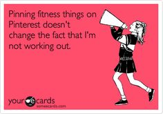 Pinning fitness things on Pinterest doesn't change the fact that I'm not working out.