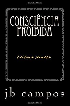 Consciência proibida: Leitura secreta by jb jb batista ca... https://www.amazon.co.uk/dp/1533504296/ref=cm_sw_r_pi_dp_x_9IIdAb8MCQAZV