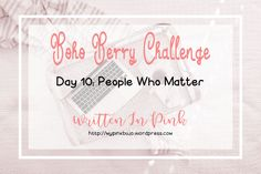 #bohoberrychallenge Day Ten: People Who Matter. A bit about me from doing the Boho Berry Challenge - January Check In