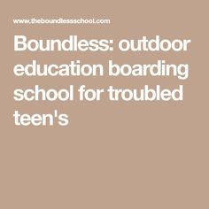 Boundless: outdoor education boarding school for troubled teen's