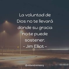 La voluntad de Dios no te llevará donde su gracia no te puede sostener. - Jim Elliot  #Evangelismo #Iglesia #misionero Imágenes cristianas gratis