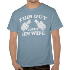 This Guy Loves His Wife Tee Shirts