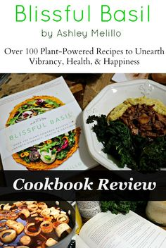 The Blissful Basil Cookbook by Ashley Melillo - A delicious collection of Plant Powered recipes!