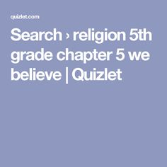 Search › religion 5th grade chapter 5 we believe | Quizlet