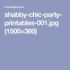 shabby-chic-party-printables-001.jpg (1500×360)