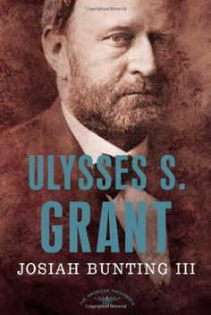 Ulysses S. Grant: The American Presidents Series: The 18th President, 1869-1877 by Josiah Bunting