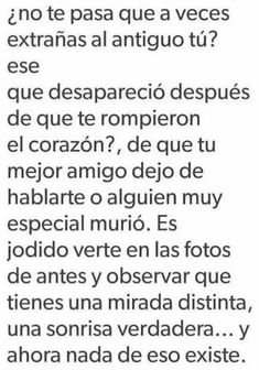 Not really, I mean, everyone change for a good reason Sad Love Quotes, True Quotes, Qoutes, Ex Amor, Love Phrases, Sad Life, Spanish Quotes, Spanish Memes, Love You
