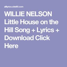 WILLIE NELSON Little House on the Hill Song + Lyrics + Download  Click Here