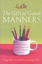 The Gift of Good Manners: A Parent's Guide to Raising Respectful, Kind, Considerate Children  by Peggy Post & Cindy Post Senning, Ed.D.