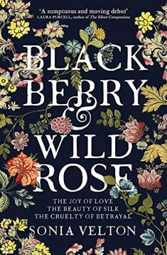 """Read """"Blackberry and Wild Rose A gripping and emotional read"""" by Sonia Velton available from Rakuten Kobo. Rich historical debut set in the secretive world of Huguenot silk weavers, for fans of The Binding and The Familiars 'Su. Philippa Gregory, Historical Fiction Novels, Fiction Books, Historical Romance, Good Books, Books To Read, My Books, Beautiful Book Covers, What To Read"""