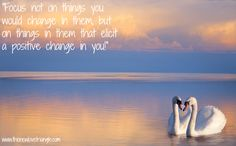 """""""Focus not on things you would change in them, but on things in them that elicit a positive change in you! New Love, You Changed, Triangle, Positivity, Optimism"""