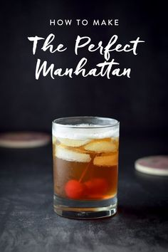 This is the way to make the best Manhattan cocktail ever.