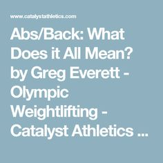 Abs/Back: What Does it All Mean? by Greg Everett - Olympic Weightlifting - Catalyst Athletics - Olympic Weightlifting