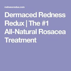 Dermaced Redness Redux | The #1 All-Natural Rosacea Treatment
