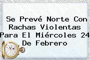 http://tecnoautos.com/wp-content/uploads/imagenes/tendencias/thumbs/se-preve-norte-con-rachas-violentas-para-el-miercoles-24-de-febrero.jpg 24 de Febrero. Se prevé norte con rachas violentas para el miércoles 24 de Febrero, Enlaces, Imágenes, Videos y Tweets - http://tecnoautos.com/actualidad/24-de-febrero-se-preve-norte-con-rachas-violentas-para-el-miercoles-24-de-febrero/