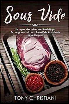 Sous Vide: Rezepte, Garzeiten und Profi-Tipps! Schongaren mit dem Sous-Vide Kochbuch für Anfänger! Sous Vide, Beef, Food, Healthy Nutrition, Kochen, Tips, Nice Asses, Food Recipes, Meal