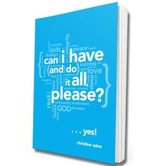 Can I Have And Do It All Please? Book - Equip and Empower ~ Christine Cain