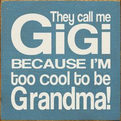 they call me Gigi because I'm too cool to be Grandma (Laughing Out Loud) Niece And Nephew, Love You, My Love, Baby Feet, Grandma Gifts, Beautiful Family, Cool Names, Meaningful Quotes, Call Me