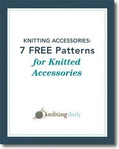 7 Free Knitting Patterns for Knitting Accessories - Media - Knitting Daily